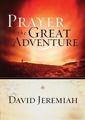 Prayer: The Great Adventure by David Jeremiah