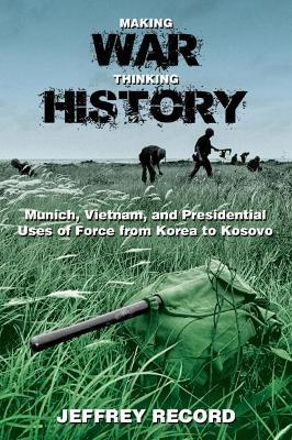 Making War, Thinking History by Jeffrey Record