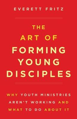 The Art of Forming Young Disciples by Everett Fritz