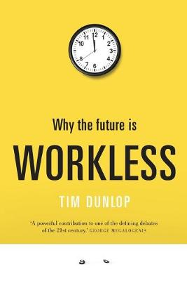 Why the future is workless by Mr Tim Dunlop