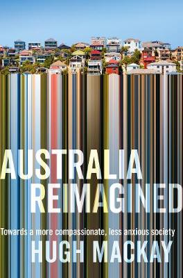 Australia Reimagined by Hugh Mackay