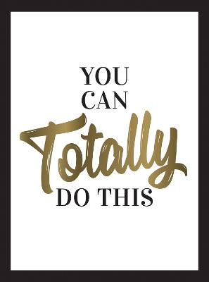 You Can Totally Do This: Wise Words and Affirmations to Inspire and Empower book