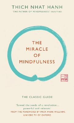 The Miracle of Mindfulness (Gift edition): The classic guide by the world's most revered master by Thich Nhat Hanh