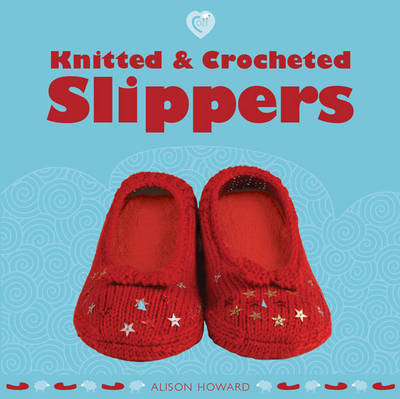 Knitted and Crocheted Slippers by Alison Howard