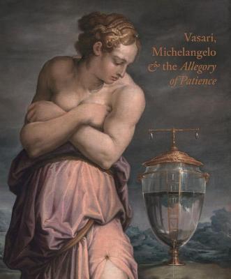 Giorgio Vasari, Michelangelo and the Allegory of Patience by Carlo Falciani