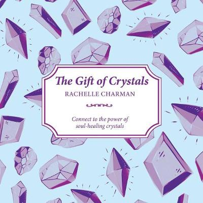 The Gift of Crystals: Connect to the power of soul-healing crystals book