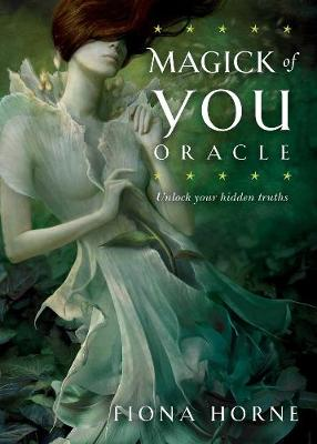 The Magick of You Oracle: Unlock your hidden truths by Fiona Horne