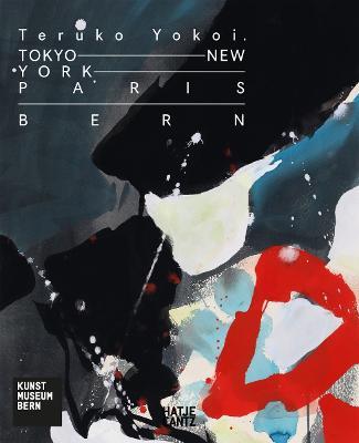 Teruko Yokoi: Tokyo - New York - Paris - Bern by Jean Francois  Chevrier