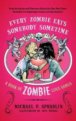 Every Zombie Eats Somebody Sometime by Michael P. Spradlin