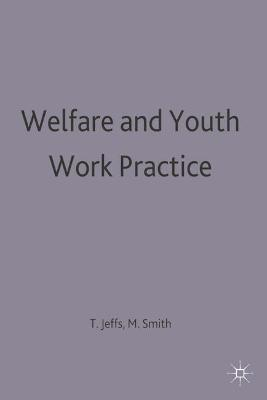 Welfare and Youth Work Practice by Tony Jeffs