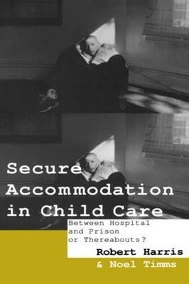 Secure Accommodation in Child Care by Robert Harris