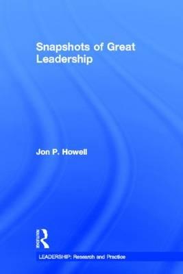 Snapshots of Great Leadership by Jon P. Howell