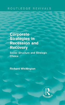 Corporate Strategies in Recession and Recovery by Richard Whittington