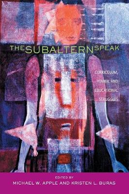The Subaltern Speak by Michael W. Apple