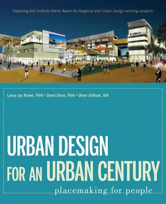 Urban Design for an Urban Century: Placemaking for People by Lance Jay Brown
