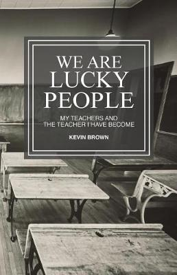 We Are Lucky People by Kevin Ray Brown