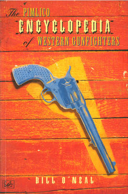 The Pimlico Encyclopedia Of Western Gunfighters by Bill O'Neal