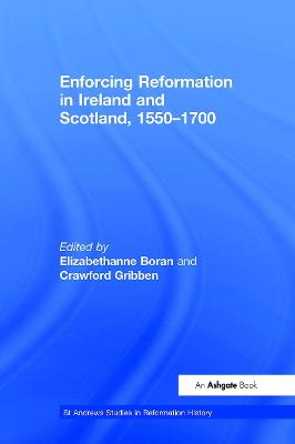 Enforcing Reformation in Ireland and Scotland, 1550-1700 by Crawford Gribben