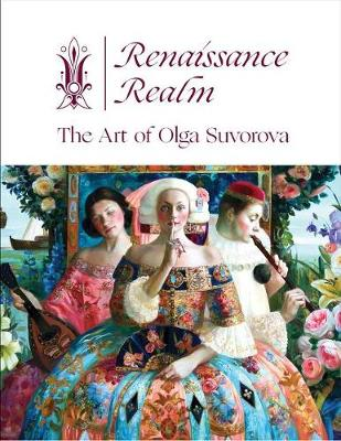Renaissance Realm: The Art of Olga Suvorova by Michael Fishel