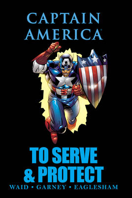 Captain America Captain America: To Serve & Protect To Serve & Protect by Mark Waid