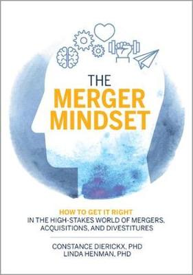 The Merger Mindset: How to Get It Right in the High-Stakes World of Mergers, Acquisitions, and Divestitures by Constance Dierickx