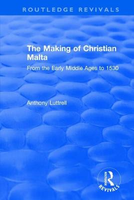 Making of Christian Malta by Anthony Luttrell