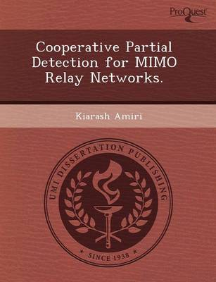 Cooperative Partial Detection for Mimo Relay Networks by Christopher Oliver