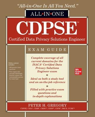 CDPSE Certified Data Privacy Solutions Engineer All-in-One Exam Guide by Peter Gregory