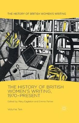 The History of British Women's Writing, 1970-Present by Mary Eagleton