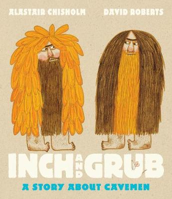 Inch and Grub: A Story About Cavemen by Alastair Chisholm