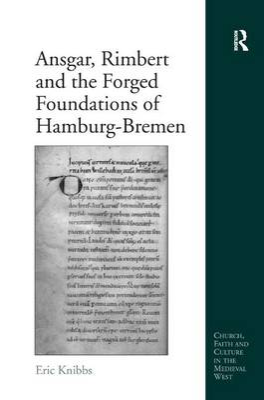 Ansgar, Rimbert and the Forged Foundations of Hamburg-Bremen book