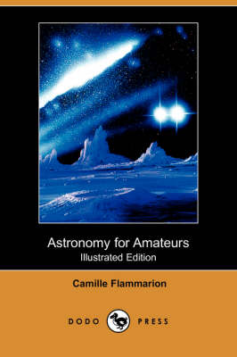 Astronomy for Amateurs (Illustrated Edition) (Dodo Press) book
