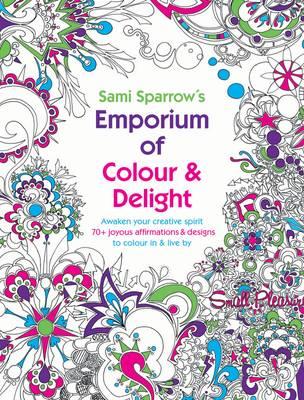 Sami Sparrow's Emporium of Colour and Delight by Sami Sparrow