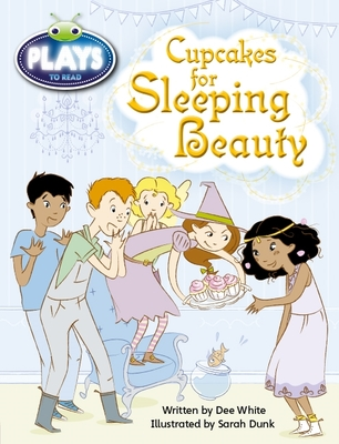 Bug Club Fluent Fiction Play (Purple): Cupcakes for Sleeping Beauty (Reading Level 19-20/F&P Level K) by Dee White