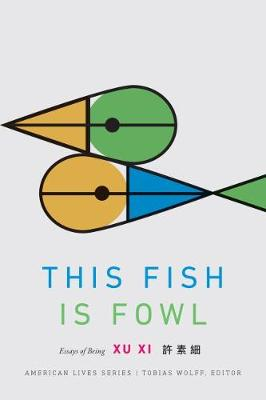 This Fish Is Fowl: Essays of Being by Xu XI