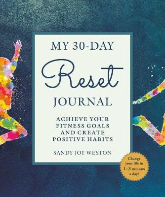 My 30-Day Reset Journal: Achieve Your Fitness Goals & Create Positive Mindful Habits by Sandy Joy Weston