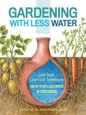 Gardening with Less Water by David A. Bainbridge