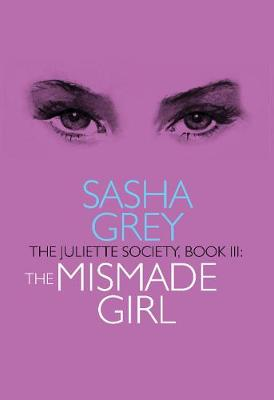 Juliette Society, Book III: the Mismade Girl by Sasha Grey