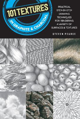 101 Textures in Graphite & Charcoal by Steven Pearce