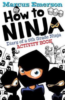 How to Ninja: Diary of a 6th Grade Ninja Activity Book by Marcus Emerson