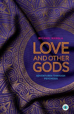 Love and Other Gods: Adventures Through Psychosis book