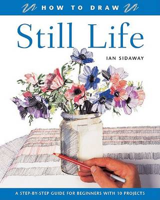 How to Draw: Still Life by Ian Sidaway