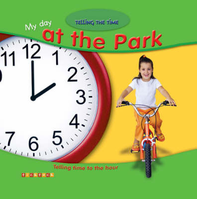 My Day at the Park: Telling Time to the Hour by Alice Proctor