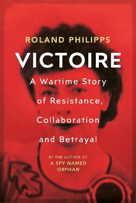 Victoire: A Wartime Story of Resistance, Collaboration and Betrayal book