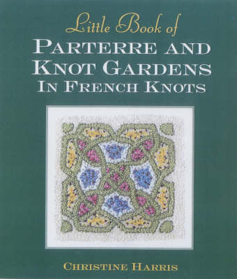 Little Book of Parterre & Knot Gardens in French Knots by Christine Harris