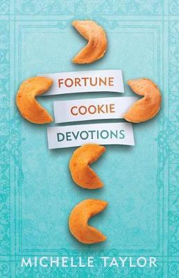 Fortune Cookie Devotions by Michelle Taylor