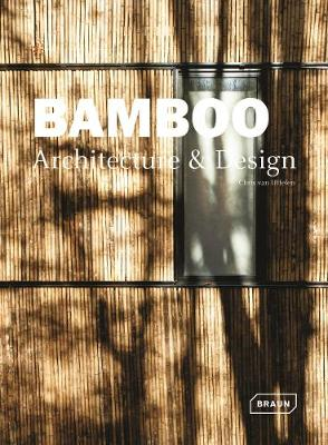 Bamboo Architecture & Design by Chris van Uffelen