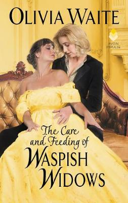 The Care and Feeding of Waspish Widows: Feminine Pursuits by Olivia Waite