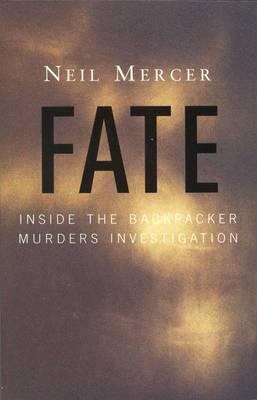 Fate: inside the Backpacker Murders Investigation: Inside the Backpacker Murders Investigation by Neil Mercer