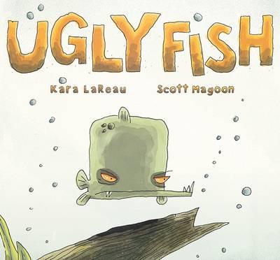 Ugly Fish by Kara LaReau